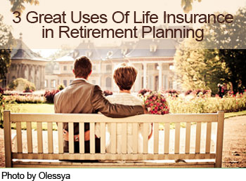 3 Great Uses Of Life Insurance in Retirement Planning
