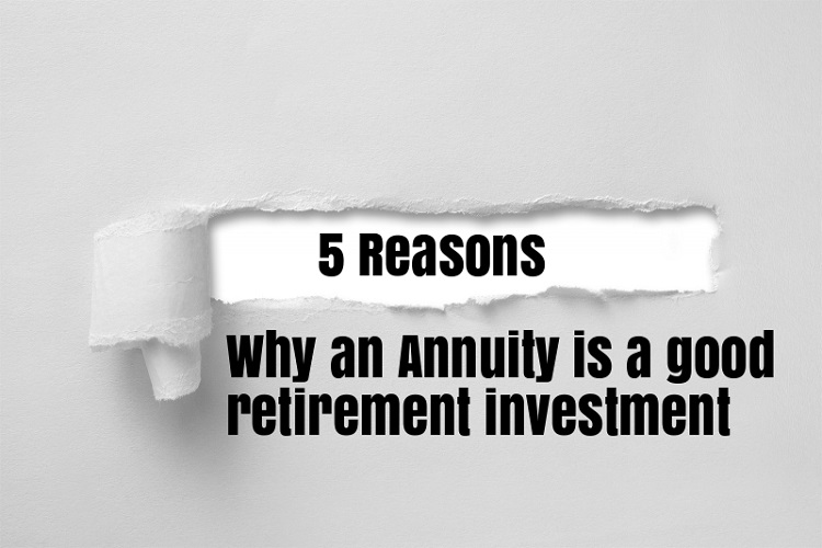 5 Reasons Why an annuity is a good retirement investment