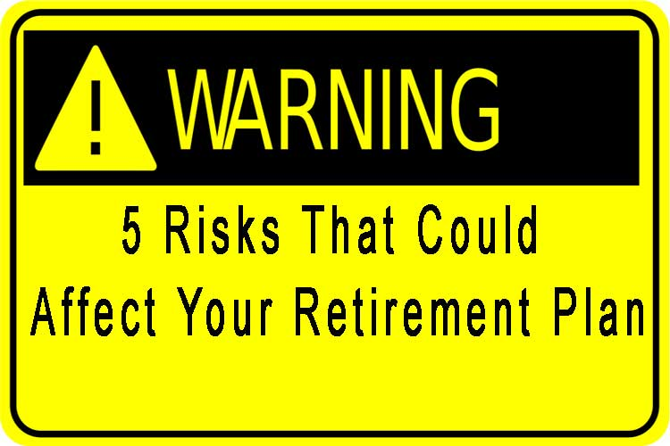 5 risks that could affect your retirement plan