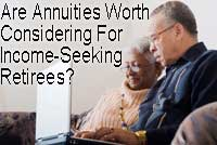 Are Annuities Worth Considering For Income-Seeking Retirees?