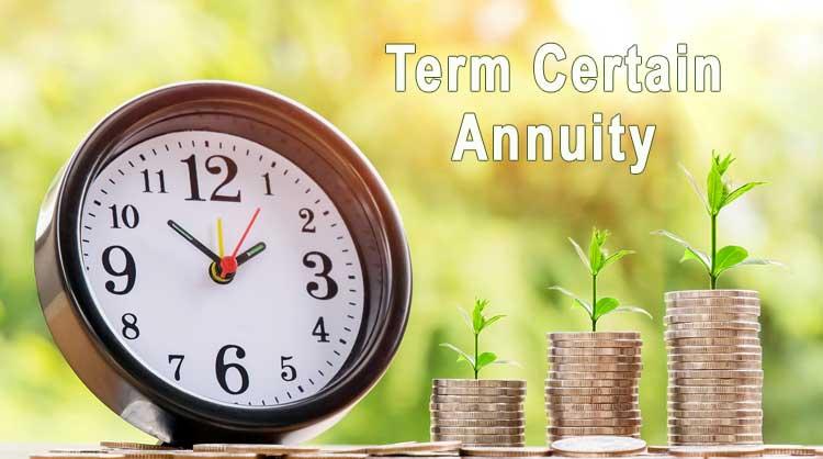 Term Certain Annuity What Is A Term Certain Annuity