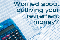 worried about outliving your retirement money